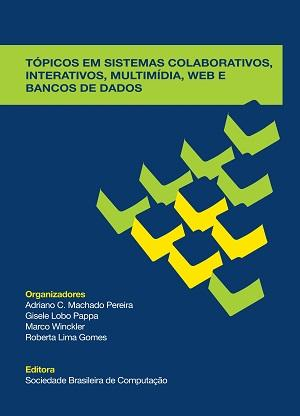 Capa para Tópicos em Sistemas Colaborativos, Interativos, Multimídia, Web e Banco de Dados: Minicursos do VII SBSC, XVI WebMedia, IX IHC e XXV SBBD